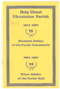 Holy Ghost Ukrainian Parish: 1912-1987, 75, Diamond Jubilee of the Parish Hall